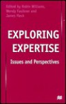 Exploring Expertise - Wendy Faulkner, Robin P. Williams, James Fleck