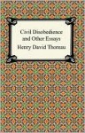 Civil Disobedience and Other Essays (The Collected Essays of Henry David Thoreau) - Henry David Thoreau