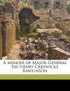 A Memoir of Major-General Sir Henry Creswicke Rawlinson - George Rawlinson