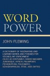 Word Power: A Dictionary of Fascinating and Learned Words and Phrases for Vocabulary Enrichment - John Fleming