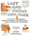Lost and Found New York: Oddballs, Heroes, Heartbreakers, Scoundrels, Thugs, Mayors, and Mysteries - James Stevenson