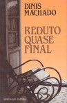 Reduto Quase Final - Dinis Machado