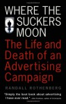 Where the Suckers Moon: The Life and Death of an Advertising Campaign - Randall Rothenberg