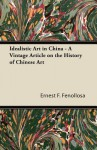 Idealistic Art in China - A Vintage Article on the History of Chinese Art - Ernest Fenollosa