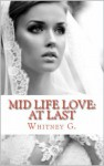 Mid Life Love: At Last - Whitney Gracia Williams