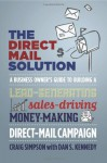The Direct Mail Solution: A Business Owner's Guide to Building a Lead-Generating, Sales-Driving, Money-Making Direct-Mail Campaign - Craig Simpson, Dan S. Kennedy