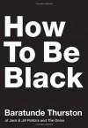 How to Be Black (Audio) - Baratunde R. Thurston