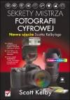 Sekrety mistrza fotografii cyfrowej. Nowe ujęcia Scotta Kelbyego - Scott Kelby