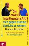 Die etwas intelligentere Art, sich gegen dumme Sprüche zu wehren: Selbstverteidigung mit Worten - Barbara Berckhan
