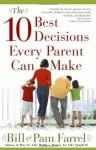 The 10 Best Decisions Every Parent Can Make - Bill Farrel, Pam Farrel