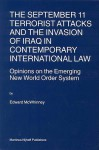 The September 11 Terrorist Attacks and the Invasion of Iraq in Contemporary International Law: Opinions on the Emerging New World Order System - Edward McWhinney, E. McWhinney