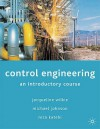 Control Engineering: An Introductory Course - Jacqueline Wilkie, Jacqueline White, Michael Johnson, Reza Katebi