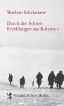 Durch den Schnee: Erzählungen aus Kolyma 1 (German Edition) - Warlam Schalamow, Franziska Thun-Hohenstein, Gabriele Leupold
