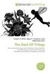 The Dark Elf Trilogy - Frederic P. Miller, Agnes F. Vandome, John McBrewster