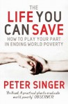 The Life You Can Save: How To Play Your Part In Ending World Poverty - Peter Singer