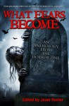 What Fears Become (An Anthology from The Horror Zine Book 1) - Ramsey Campbell, Scott Nicholson, Conrad Williams, Graham Masterton, Joe R. Lansdale, Piers Anthony, Elizabeth Massie, Cheryl Kaye Tardif, Bentley Little, Jeani Rector