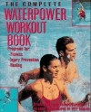 The Complete Waterpower Workout Book: Programs for Fitness, Injury Prevention, and Healing - Lynda Huey, Robert Forster
