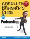 Absolute Beginner's Guide to Podcasting - George Colombo, Curtis Franklin