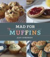 Mad for Muffins: 70 Amazing Muffin Recipes from Savory to Sweet - Jean Anderson