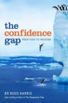 The Confidence Gap: : From Fear to Freedom - Russ Harris