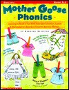 Mother Goose Phonics: Learning to Read is Fun with Adorable Activities, Games and Manipulatives Based on Favorite Nursery Rhymes - Deborah Schecter
