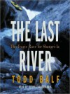 The Last River: The Tragic Race for Shangri-la (Audio) - Todd Balf, Dennis Boutsikaris