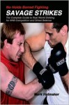 No Holds Barred Fighting: Savage Strikes: The Complete Guide to Real World Striking for NHB Competition and Street Defense - Mark Hatmaker, Doug Werner
