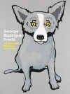 George Rodrigue Prints: A Catalogue Raisonné 1970-2007 - George Rodrigue, Wendy Rodrigue, John E. Bullard, Wendy Wolfe Rodrigue, E. John Bullard