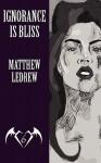 Ignorance Is Bliss - Matthew Robert Ledrew, Janelle Donahue, Steve Lake