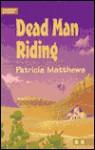 Dead Man Riding: 6th Grade Reading Level - Patricia Matthews