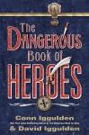 The Dangerous Book of Heroes - Conn Iggulden, David Iggulden