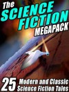 The Science Fiction Megapack: 25 Classic Science Fiction Stories - Robert Silverberg, Richard A. Lupoff, Samuel R. Delany, Reginald Bretnor