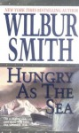 Hungry as the Sea - Wilbur Smith