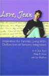 Love, Jean: Inspiration for Families Living with Dysfunction of Sensory Integration - A. Jean Ayres, Zoe Mailloux, Philip R. Erwin