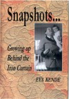 Snapshots... Growing Up Behind the Iron Curtain - Eva M. Kende