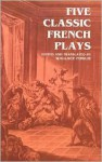 Five Classic French Plays - Wallace Fowlie