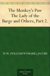 The Monkey's Paw The Lady of the Barge and Others Part 2 - W.W. Jacobs