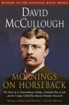 Mornings on Horseback: The Story of an Extraordinary Faimly, a Vanished Way of Life and the Unique Child Who Became Theodore Roosevelt - David McCullough