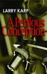 A Perilous Conception: A Detective Baumgartner Mystery - Larry Karp