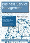 Business Service Management: What you Need to Know For IT Operations Management - Michael Johnson