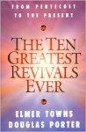 The Ten Greatest Revivals Ever: From Pentecost to the Present - Elmer L. Towns, Douglas Porter