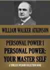 PERSONAL POWER I. Personal Power: Your Master Self. (Timeless Wisdom Collection) - William Walker Atkinson, Edward E. Beals