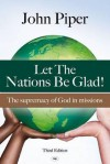 Let the Nations Be Glad: The Supremacy of God in Missions - John Piper