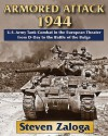 Armored Attack 1944: U.S. Army Tank Combat in the European Theater from D-Day to the Battle of Bulge - Steven J. Zaloga