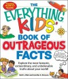 The Everything KIDS' Book of Outrageous Facts: Explore the most fantastic, extraordinary, and unbelievable truths about your world! (The Everything® Kids Series) - Beth L. Blair