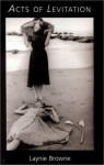 Acts of Levitation - Laynie Browne, Francesca Woodman