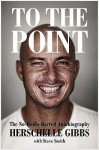 To The Point: The No Holds Barred Autobiography - Herschelle Gibbs, Steven Smith