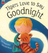 Tigers Love to Say Goodnight - Sue Mongredien, Sebastien Braun