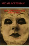 The Man With The White Face: An Urban Legend - By: Micah Ackerman