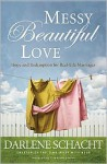 Messy Beautiful Love: Hope and Redemption for Real-Life Marriages - Darlene Schacht